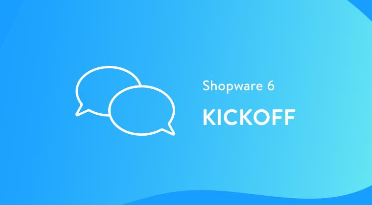 Shopware 6 Kickoff